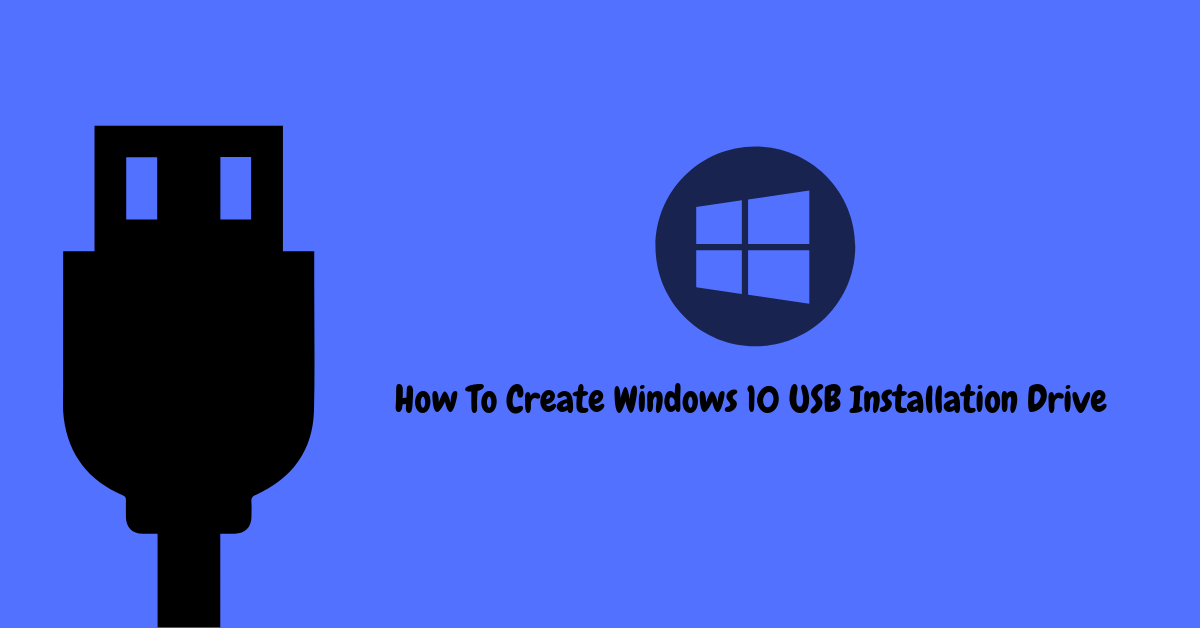 Create Windows 10 USB Installation Drive