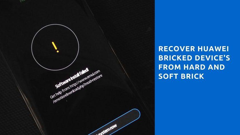 Guia para recuperar dispositivos Huawei Bricked de tijolo duro e macio